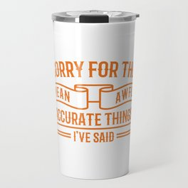 Sorry For The Things Funny Mechanic Office Gift Travel Mug