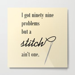 ninety nine problems but a stitch ain't one Metal Print