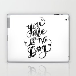 You Me & the Dog Hand Lettered Script Design Laptop & iPad Skin