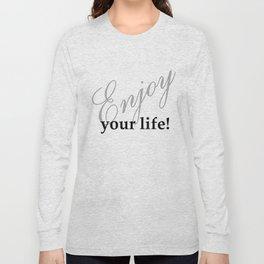 Enjoy your life Long Sleeve T-shirt