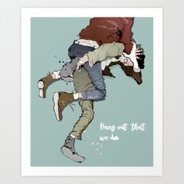 The hanging out that we do Art Print