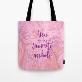 You Are My Favorite Asshole II Tote Bag
