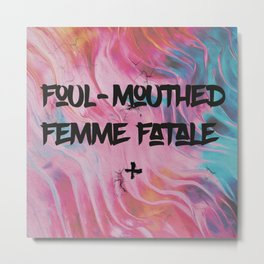 Foul-Mouthed Femme Fatale Metal Print