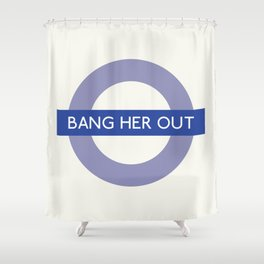 Bang Her Out   TFL Shower Curtain