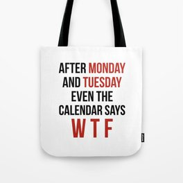 After Monday and Tuesday Even The Calendar Says WTF Tote Bag