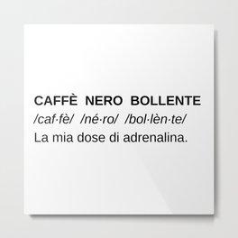caffè nero  Metal Print
