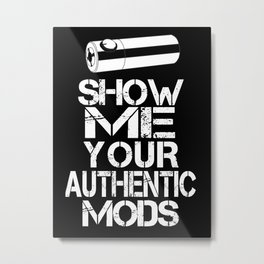 Show me Your Authentic Mods Metal Print