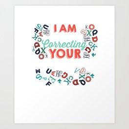 I Am Silently Correcting Your Grammar Teacher Art Print