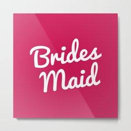 Bridesmaid Wedding Quote Metal Print