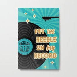 Put the needle on My record vinyl lover poster Metal Print