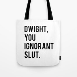 Dwight, You Ignorant Slut Tote Bag