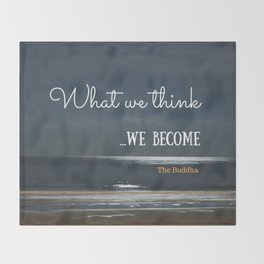 WHAT WE THINK, WE BECOME Throw Blanket