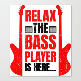 Relax The Bass Player Is Here | Music Instrument Canvas Print