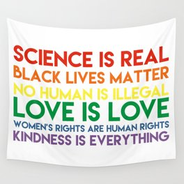 Science is real! Black lives matter! No human is illegal! Love is love! Women's rights are human rig Wall Tapestry