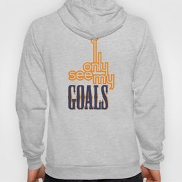I ONLY SEE MY GOALS Hoody