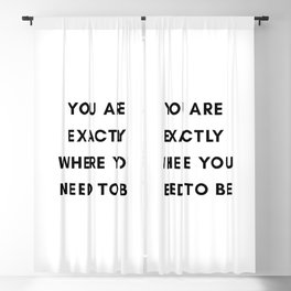 You are exactly where you need to be Blackout Curtain