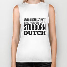 never underestimate the power of stubborn dutch Biker Tank