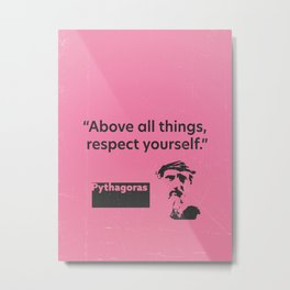 Above all things, respect yourself. Pythagoras Metal Print