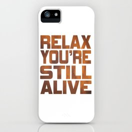 """Being grateful that your still live? Here is the right tee for you! """"Relax You're Still Alive"""" tee!  iPhone Case"""