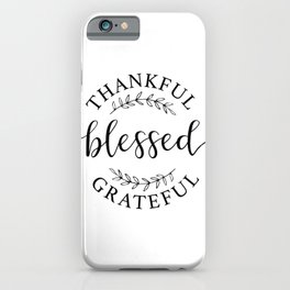 Thankful, blessed, and grateful! iPhone Case