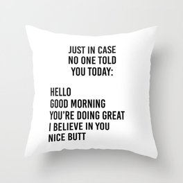 Just in case no one told you today: hello / good morning / you're doing great / I believe in you Throw Pillow