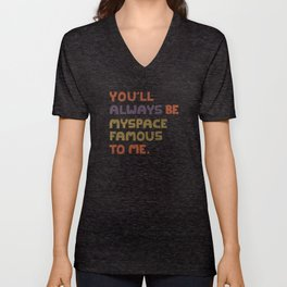 You'll Always Be MySpace Famous To Me Unisex V-Neck