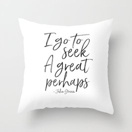 I Go To Seek A Great Perhaps,Looking For Alaska, Motivational Quote,Motivational Poster,Quotes Throw Pillow
