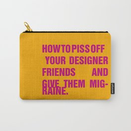 How to piss off your designer friends and give them migraine. Carry-All Pouch