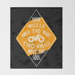 4 wheels move the body - 2 wheels move the soul Throw Blanket