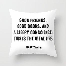 Good friends, good books, and a sleepy conscience - this is the ideal life. - Mark Twain Throw Pillow