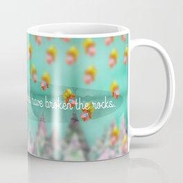 They've Broken The Rocks Coffee Mug