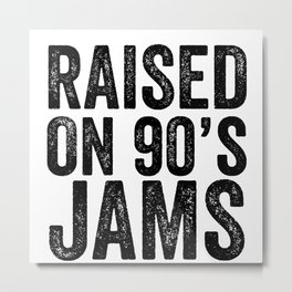 Raised on Nineties Jams Metal Print