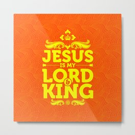 Jesus is my Lord and King Metal Print