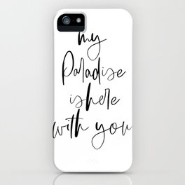 My Paradise Is Here With You, Quote Art, Love Quote, Calligraphy Poster, Love Art iPhone Case