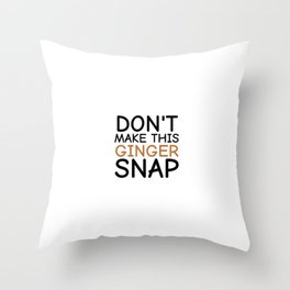 Don't Make This Ginger Snap, Redheads Throw Pillow