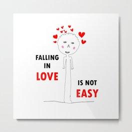FALLING IN LOVE IS NOT EASY Metal Print