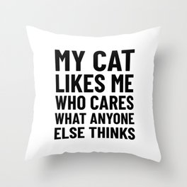 My Cat Likes Me Who Cares What Anyone Else Thinks Throw Pillow