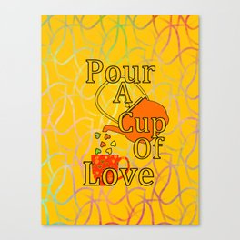 Pour A Cup Of Love Canvas Print