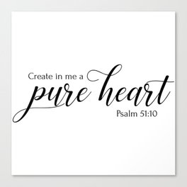 Psalm 51:10 Create in me a pure heart,Christian,Bible verse Canvas Print