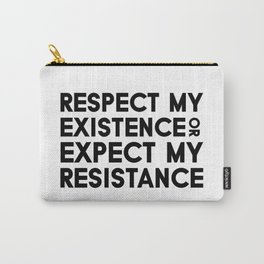 Respect my Existence or Expect my Resistance Carry-All Pouch
