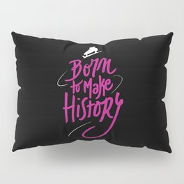 Make History Pillow Sham