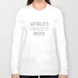 World's Okayest Boss Long Sleeve T-shirt