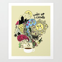 Wake Up & Create Art Print