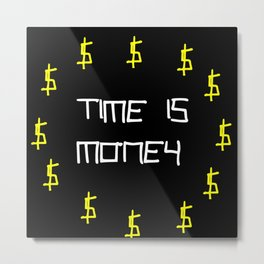 time is money,black,dollar,regular,psychedelic, fun,irony,gold,yellow,nervous breakdown Metal Print