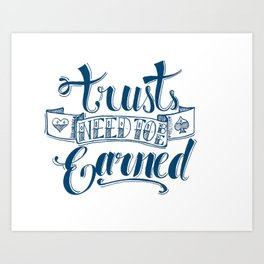 Trusts need to be earned Art Print
