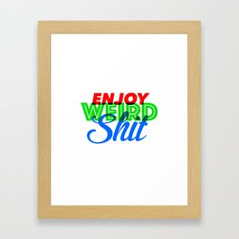 Enjoy Weird Shit Framed Art Print