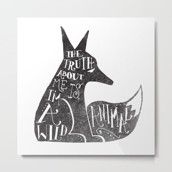 THE TRUTH ABOUT ME IS, I'M A WILD ANIMAL... Metal Print