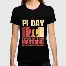 Pi Day inspires me to make irrational decisions T-shirt