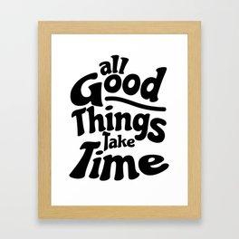 All Good Things Take Time Framed Art Print
