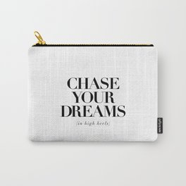 Chase Your Dreams in High Heels black and white typography poster bedroom decor wall art Carry-All Pouch